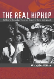 The Real Hiphop - Battling for Knowledge, Power, and Respect in the LA Underground ebook by Marcyliena Morgan