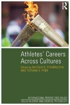 Athletes' Careers Across Cultures ebook by Natalia B. Stambulova,Tatiana V. Ryba