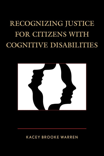 Recognizing Justice for Citizens with Cognitive Disabilities ebook by Kacey Brooke Warren