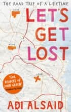 Let's Get Lost eBook by Adi Alsaid