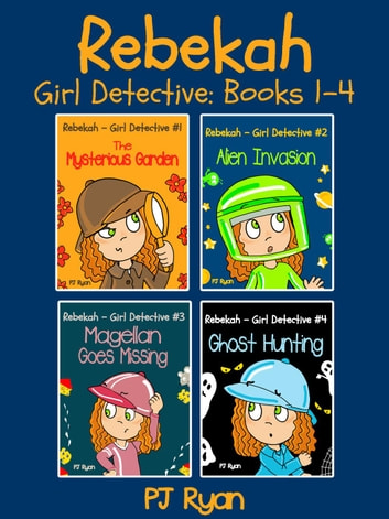 Rebekah - Girl Detective Books 1-4: 4 Book Bundle (The Mysterious Garden, Alien Invasion, Magellan Goes Missing, Ghost Hunting) ebook by PJ Ryan