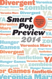 Smart Pop Preview 2014 - Standalone Essays on Divergent, Zombies, the Hunger Games, Veronica Mars, and Fanfiction ebook by Debra Driza,Lauren Wilson,Terri Clark,V. Arrow,Anne Jamison
