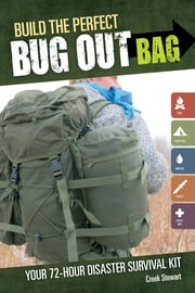 Build the Perfect Bug Out Bag: Your 72-Hour Disaster Survival Kit ebook by Creek Stewart,Jacqueline Musser