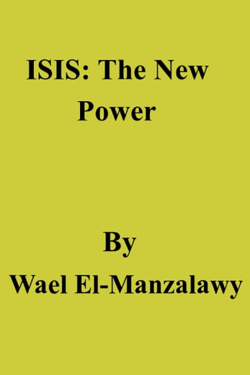ISIS: The New Power ebook by Wael El-Manzalawy