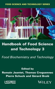 Handbook of Food Science and Technology 3 - Food Biochemistry and Technology ebook by Romain Jeantet, Thomas Croguennec, Pierre Schuck,...