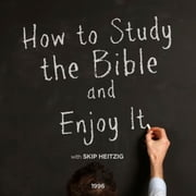 How to Study the Bible and Enjoy It audiobook by Skip Heitzig