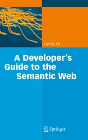 A Developer's Guide to the Semantic Web ebook by Liyang Yu