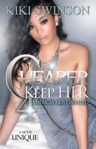 Cheaper to Keep Her part 4 - America's Most Wanted ebook by Kiki Swinson
