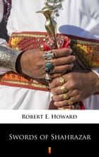 Swords of Shahrazar ebook by Robert E. Howard