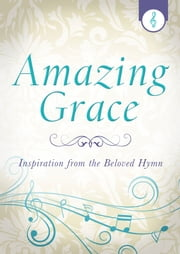 Amazing Grace - Inspiration from the Beloved Hymn ebook by Jennifer Hahn