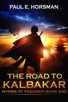 The Road to Kalbakar ebook by Paul E. Horsman