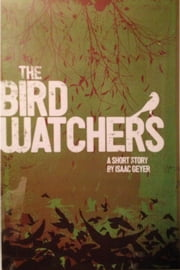 The Bird Watchers - Short Sory ebook by Isaac Geyer