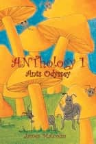 ANThology 1 : Ants Odyssey - Ants Odyssey ebook by James Malcolm