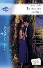 La fiancée cachée (Harlequin Azur) ebook by Julia James