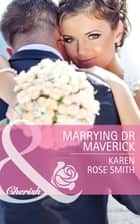 Marrying Dr Maverick (Mills & Boon Cherish) (Montana Mavericks: Rust Creek Cowboys, Book 4) ebook by Karen Rose Smith