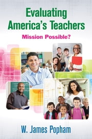Evaluating America's Teachers - Mission Possible? ebook by W. (William) James Popham