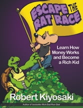 Rich Dad's Escape from the Rat Race - How To Become A Rich Kid By Following Rich Dad's Advice ebook by Robert T. Kiyosaki