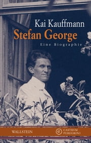Stefan George - Eine Biographie ebook by Kai Kauffmann