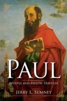 Paul - Apostle and Fellow Traveler ebook by Jerry L. Sumney