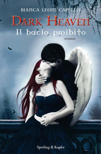 Dark Heaven. Il bacio proibito ebook by Bianca Leoni Capello