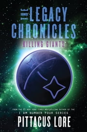 The Legacy Chronicles: Killing Giants ebook by Pittacus Lore