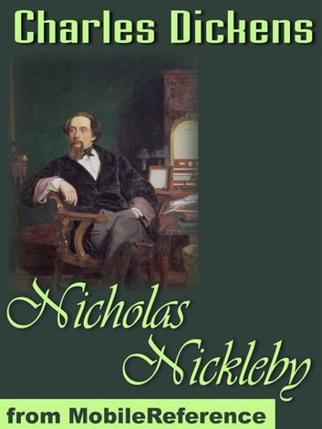 The Life And Adventures Of Nicholas Nickleby (Mobi Classics) ebook by Charles Dickens