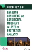 Guidelines for Enabling Conditions and Conditional Modifiers in Layer of Protection Analysis ebook by CCPS (Center for Chemical Process Safety)