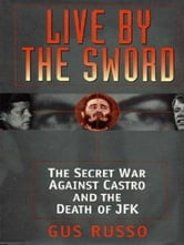 Live By The Sword: The Secret War Against Castro And The Death Of Jfk ebook by Gus Russo