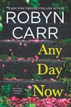 Any Day Now - A Novel ebook by Robyn Carr