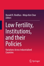 Low Fertility, Institutions, and their Policies - Variations Across Industrialized Countries ebook by Ronald R. Rindfuss,Minja Kim Choe