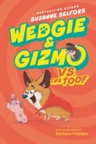 Wedgie & Gizmo vs. the Toof ebook by Suzanne Selfors, Barbara Fisinger