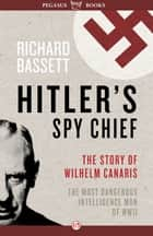 Hitler's Spy Chief ebook by Richard Bassett