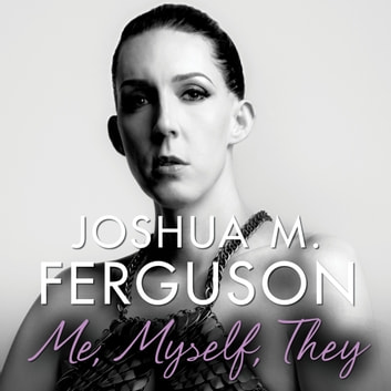 Me, Myself, They - Life Beyond the Binary audiobook by Joshua M. Ferguson