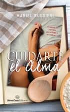 Cuidarte el alma ebook by Mariel Ruggieri