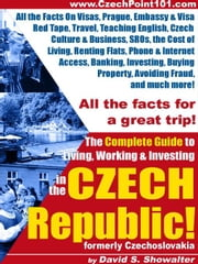 The Complete Guide to Living, Working & Investing in the Czech Republic ebook by Showalter, David, S.