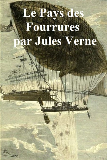 Le Pays des Fourrures (in the original French) ebook by Jules Verne