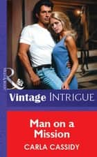 Man on a Mission (Mills & Boon Vintage Intrigue) ebook by Carla Cassidy