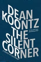 The Silent Corner - A Novel of Suspense ebook by Dean Koontz