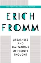 Greatness and Limitations of Freud's Thought ebook by Erich Fromm
