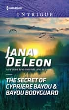 The Secret of Cypriere Bayou & Bayou Bodyguard ebook by Jana DeLeon