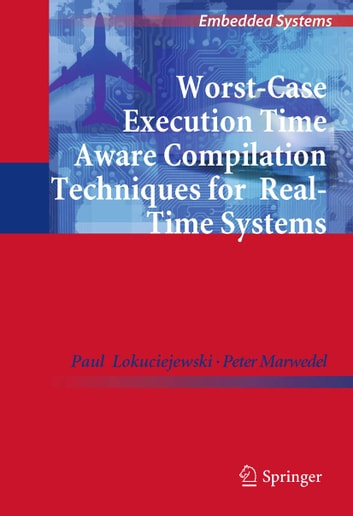 Worst-Case Execution Time Aware Compilation Techniques for Real-Time Systems ebook by Paul Lokuciejewski,Peter Marwedel