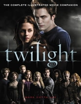 Twilight: The Complete Illustrated Movie Companion ebook by Mark Cotta Vaz
