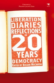 Liberation Diaries - Reflections on 20 Years of Democracy ebook by Busani Ngcaweni
