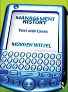 Management History - Text and Cases ebook by Morgen Witzel