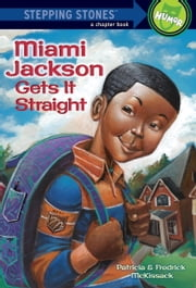 Miami Jackson Gets It Straight ebook by Patricia McKissack,Fredrick McKissack,Michael Chesworth