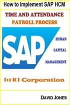 How to Implement SAP HCM- Time Attendence And Payroll Processes for ICT Corporation eBook by David Jones