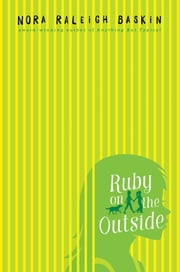 Ruby on the Outside ebook by Nora Raleigh Baskin