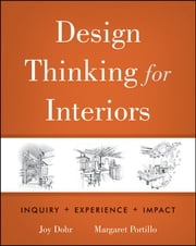 Design Thinking for Interiors - Inquiry, Experience, Impact ebook by Joy H. Dohr,Margaret Portillo