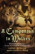 A Companion to Wolves ebook by Elizabeth Bear,Sarah Monette