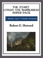 The Start Conan the Barbarian Super Pack ebook by Robert E. Howard